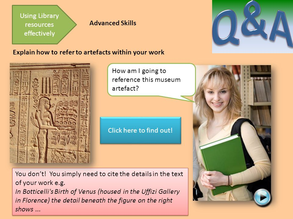Explain how to refer to artefacts within your work Using Library resources effectively Advanced Skills You don't.