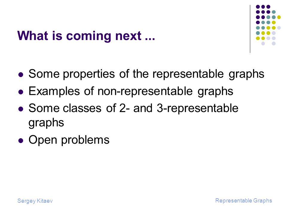 Sergey Kitaev Representable Graphs What is coming next...