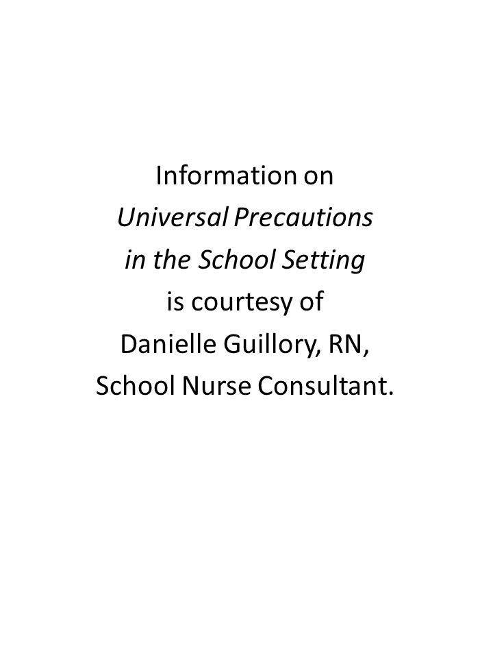 Information on Universal Precautions in the School Setting is courtesy of Danielle Guillory, RN, School Nurse Consultant.