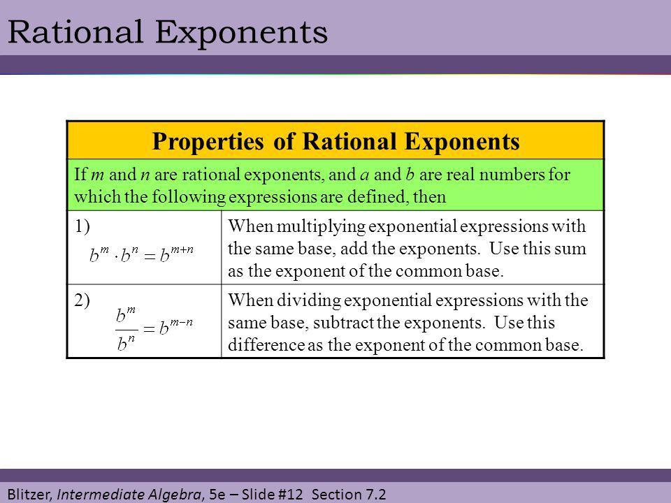 Blitzer, Intermediate Algebra, 5e – Slide #12 Section 7.2 Rational Exponents Properties of Rational Exponents If m and n are rational exponents, and a