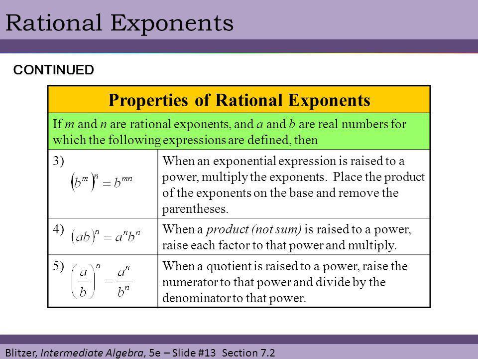 Blitzer, Intermediate Algebra, 5e – Slide #13 Section 7.2 Rational Exponents Properties of Rational Exponents If m and n are rational exponents, and a