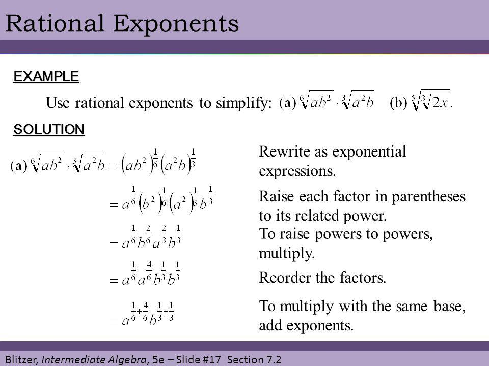 Blitzer, Intermediate Algebra, 5e – Slide #17 Section 7.2 Rational ExponentsEXAMPLE Use rational exponents to simplify: SOLUTION Rewrite as exponentia