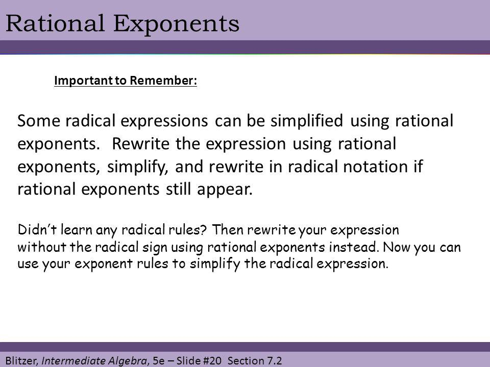 Blitzer, Intermediate Algebra, 5e – Slide #20 Section 7.2 Rational Exponents Some radical expressions can be simplified using rational exponents. Rewr