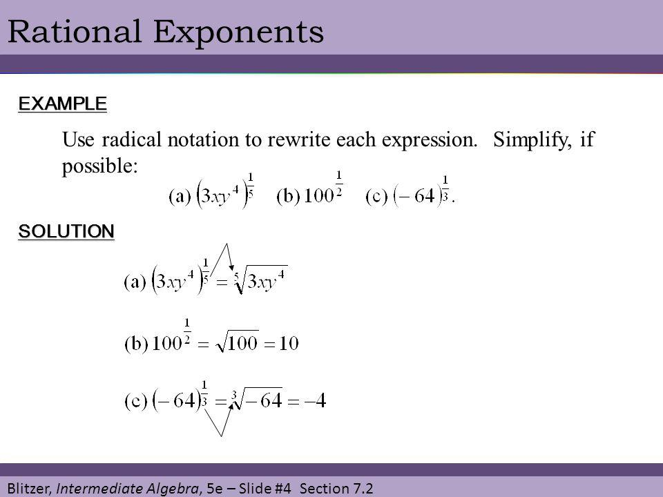 Blitzer, Intermediate Algebra, 5e – Slide #4 Section 7.2 Rational ExponentsEXAMPLE Use radical notation to rewrite each expression. Simplify, if possi