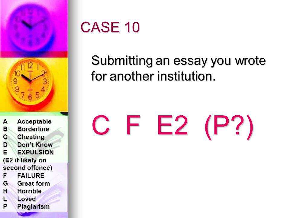 CASE 10 Submitting an essay you wrote for another institution.
