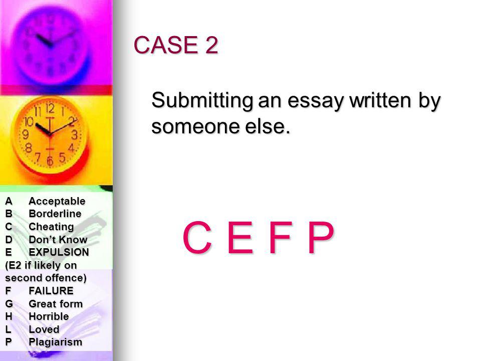 CASE 2 Submitting an essay written by someone else.