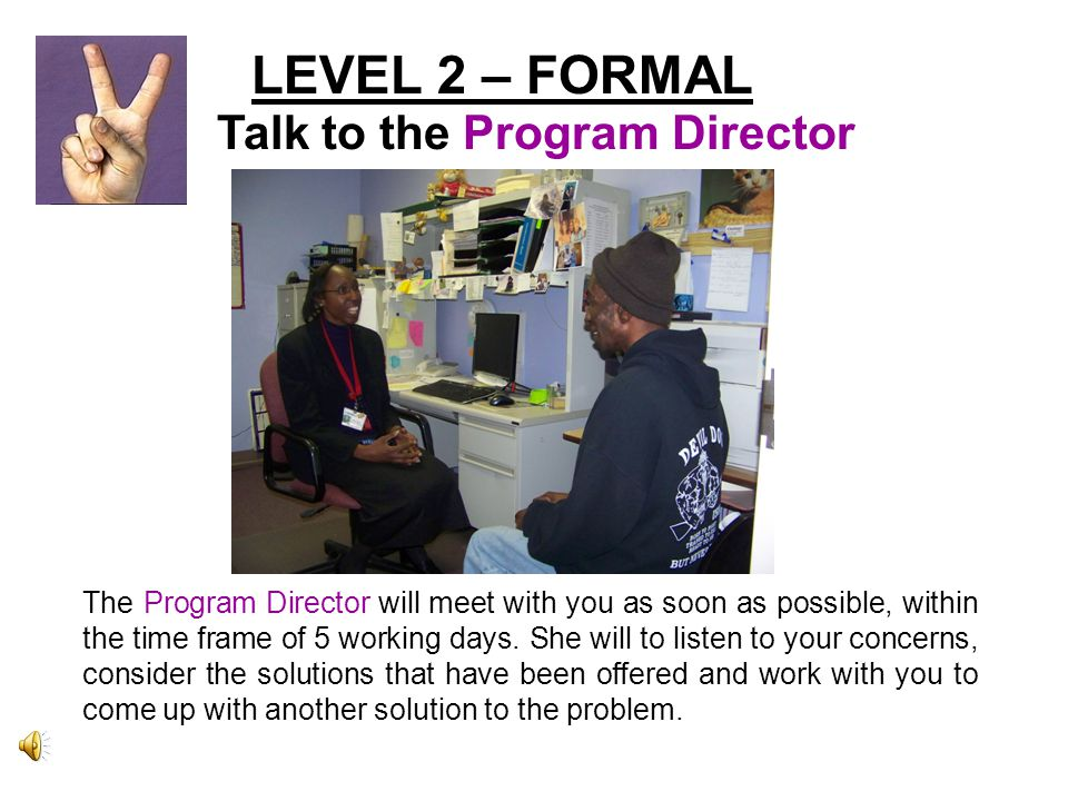 LEVEL 2 – FORMAL Talk to the Program Director The Program Director will meet with you as soon as possible, within the time frame of 5 working days.