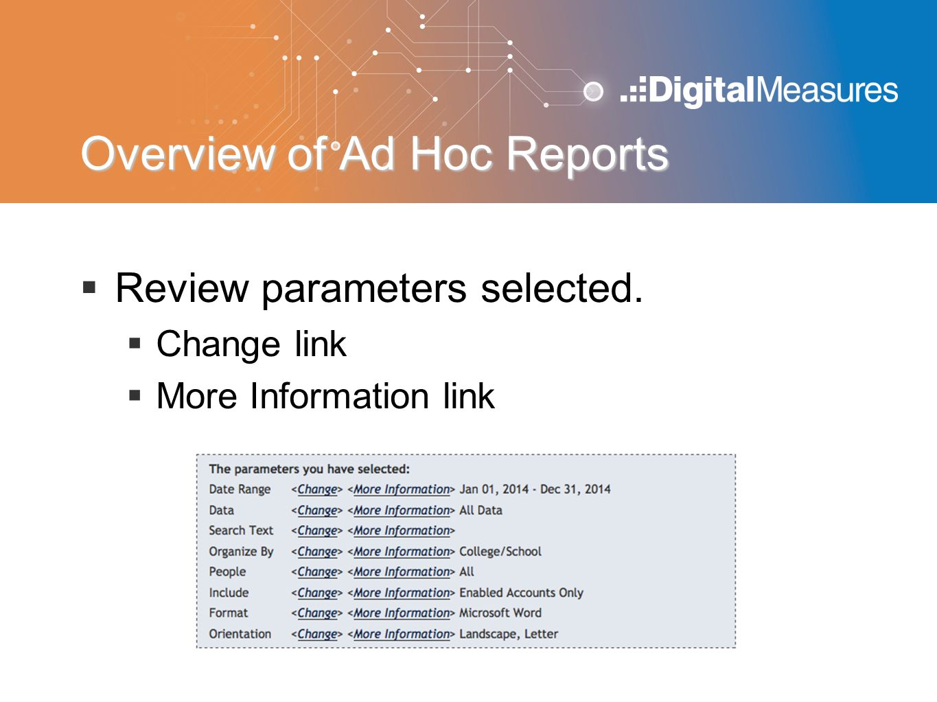 Overview of Ad Hoc Reports  Review parameters selected.  Change link  More Information link
