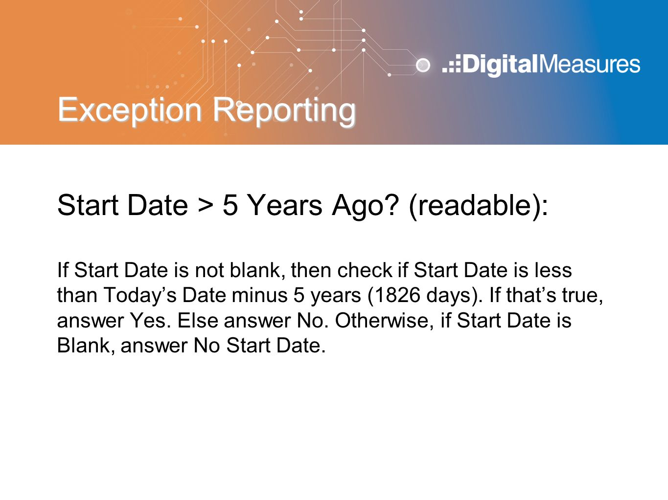 Start Date > 5 Years Ago? (readable): If Start Date is not blank, then check if Start Date is less than Today's Date minus 5 years (1826 days). If tha