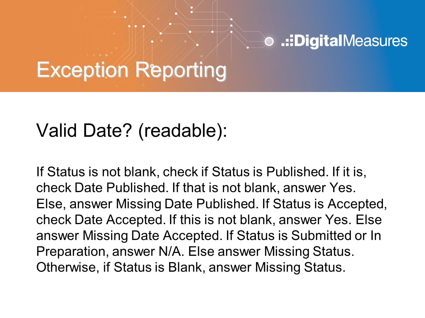 Exception Reporting Valid Date? (readable): If Status is not blank, check if Status is Published. If it is, check Date Published. If that is not blank