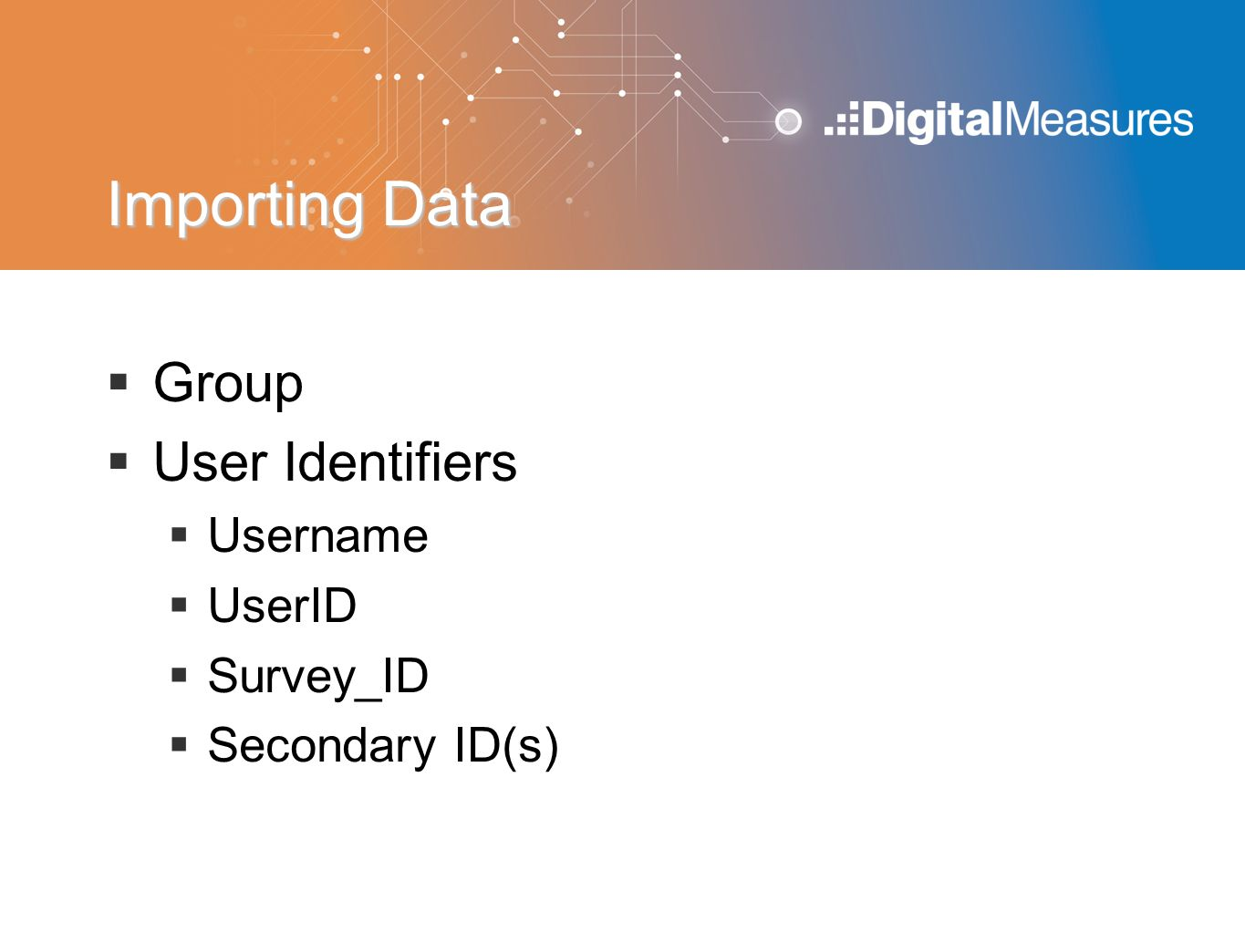 Importing Data  Group  User Identifiers  Username  UserID  Survey_ID  Secondary ID(s)