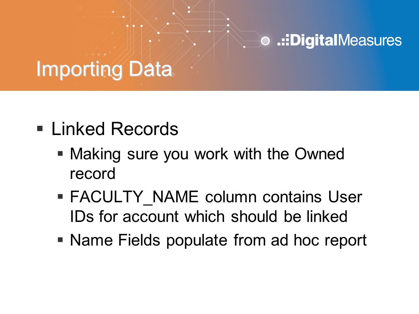 Importing Data  Linked Records  Making sure you work with the Owned record  FACULTY_NAME column contains User IDs for account which should be linke
