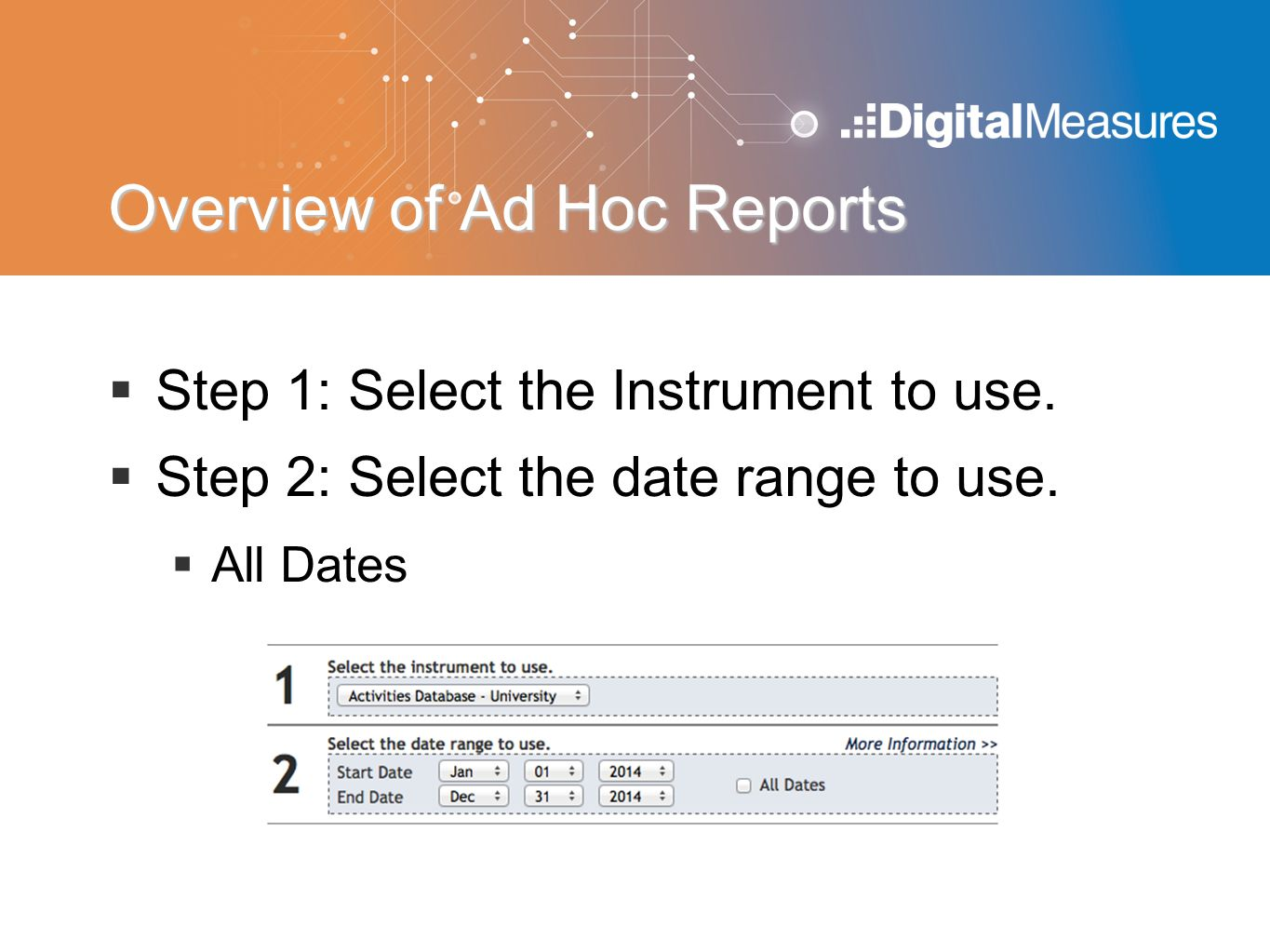 Overview of Ad Hoc Reports  Step 1: Select the Instrument to use.  Step 2: Select the date range to use.  All Dates
