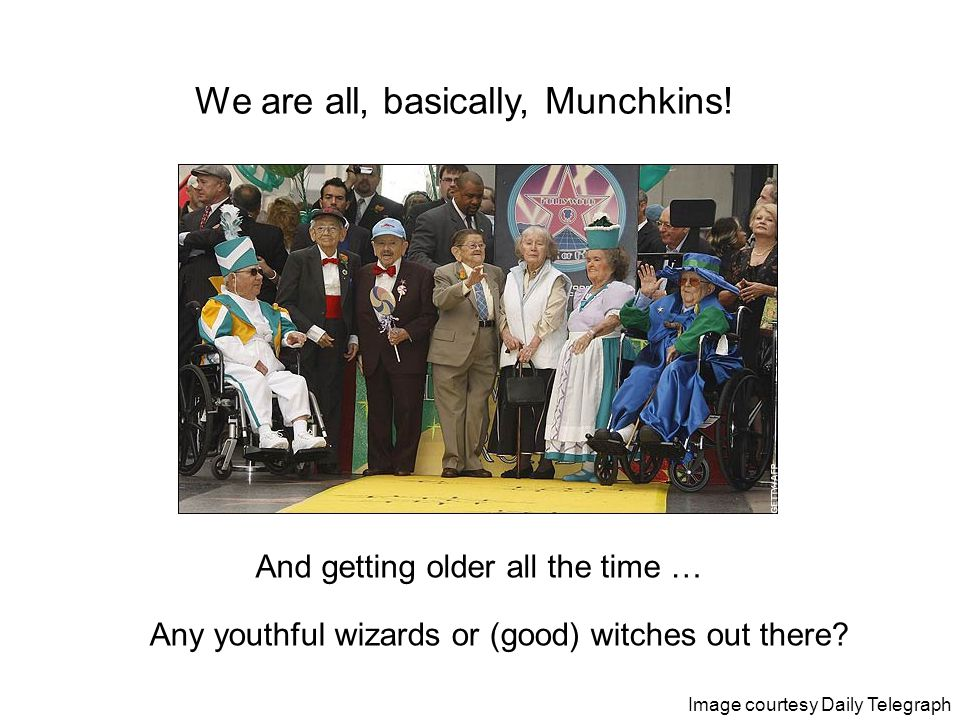 Image courtesy Daily Telegraph We are all, basically, Munchkins.