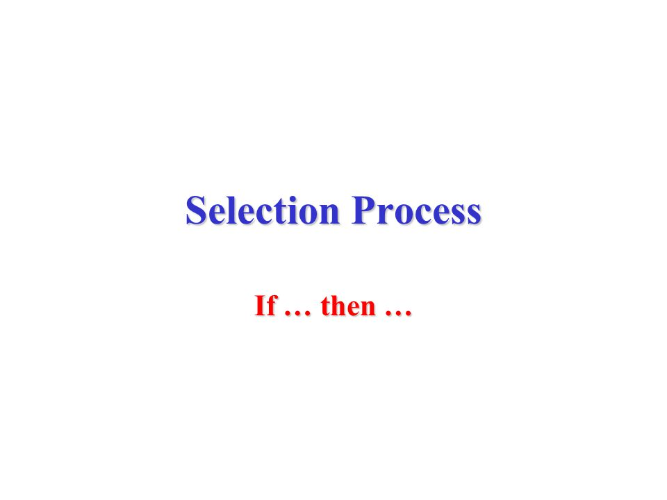 Selection Process If … then …
