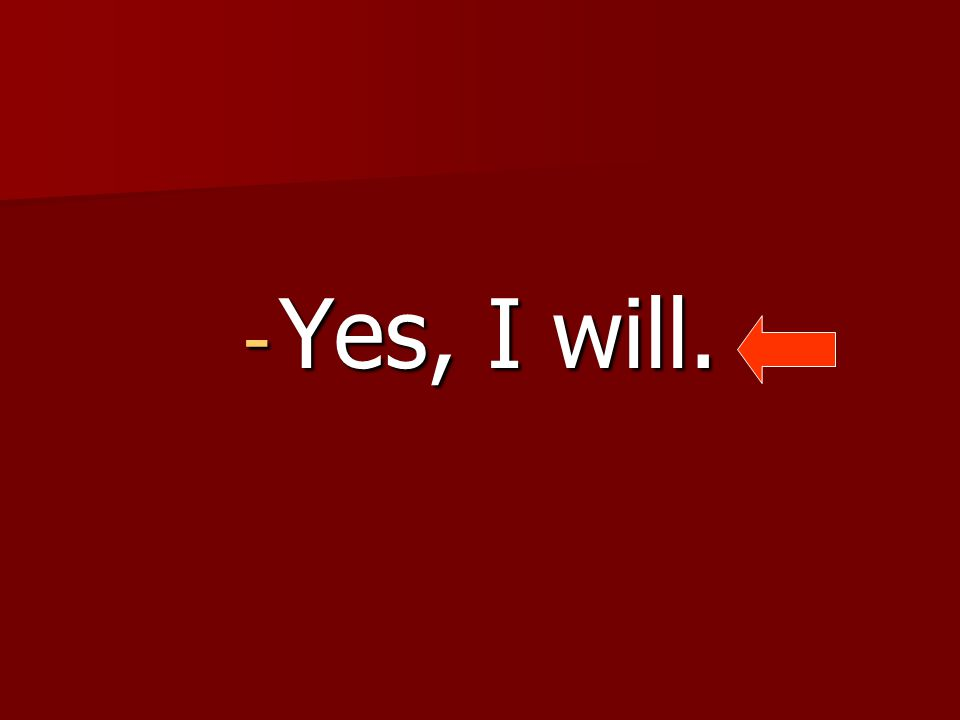 - Yes, I will.