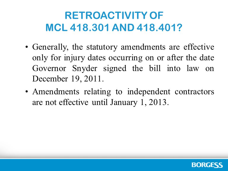 RETROACTIVITY OF MCL 418.301 AND 418.401.