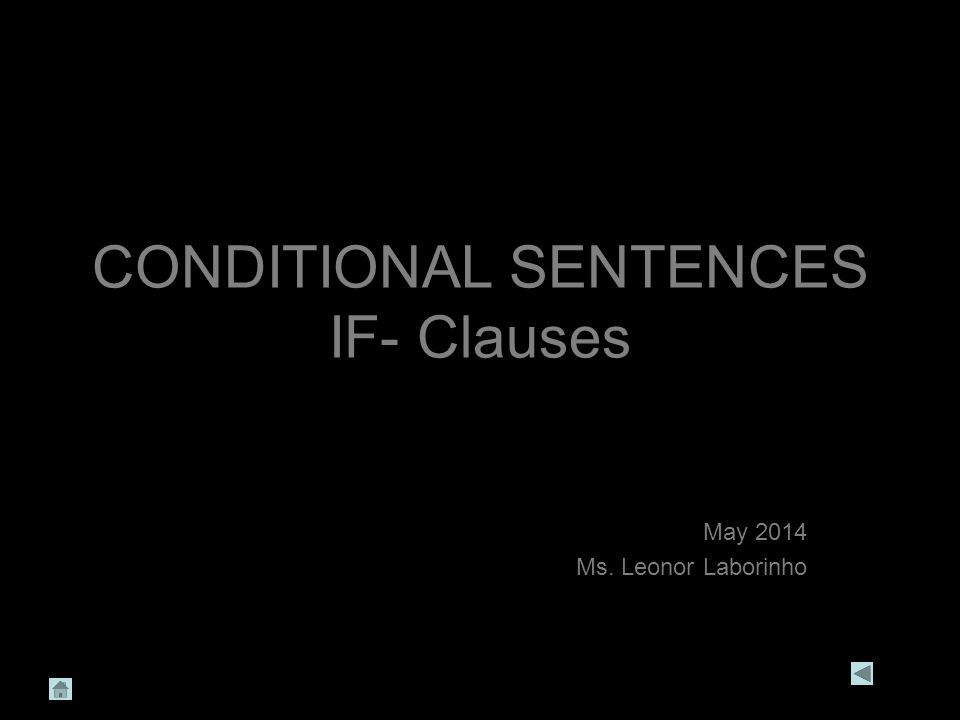 CONDITIONAL SENTENCES IF- Clauses May 2014 Ms. Leonor Laborinho