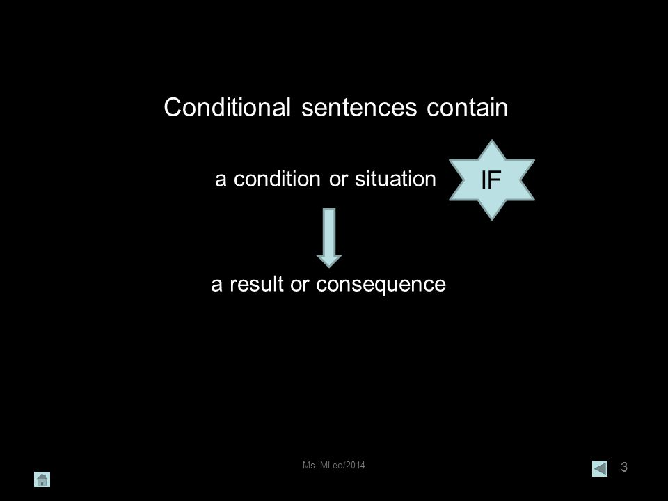 3 Conditional sentences contain a condition or situation a result or consequence IF