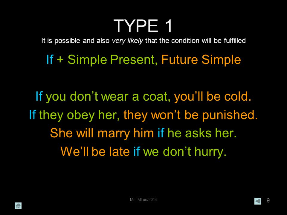 Ms. MLeo/2014 9 TYPE 1 It is possible and also very likely that the condition will be fulfilled If + Simple Present, Future Simple If you don't wear a