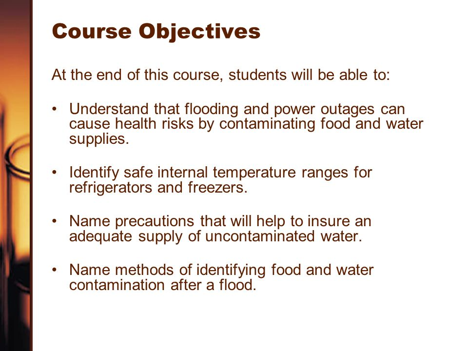 Course Objectives At the end of this course, students will be able to: Understand that flooding and power outages can cause health risks by contaminat