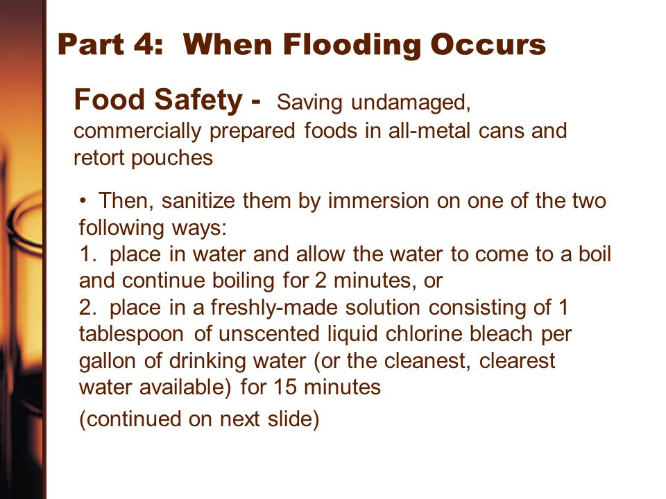 Part 4: When Flooding Occurs Food Safety - Saving undamaged, commercially prepared foods in all-metal cans and retort pouches Then, sanitize them by i