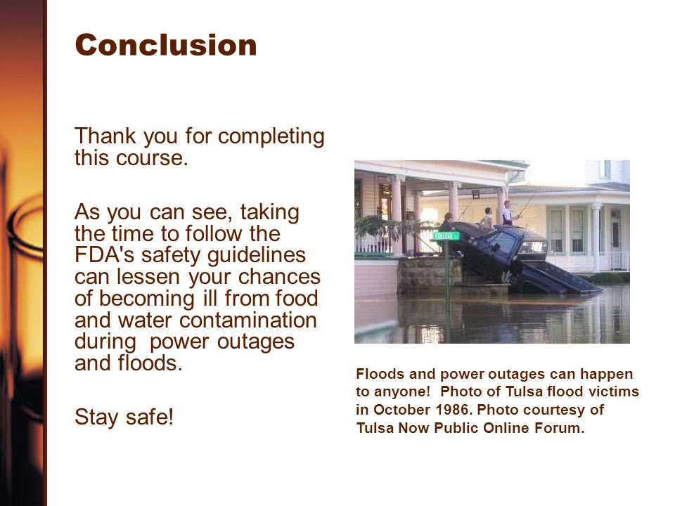 Conclusion Thank you for completing this course. As you can see, taking the time to follow the FDA's safety guidelines can lessen your chances of beco