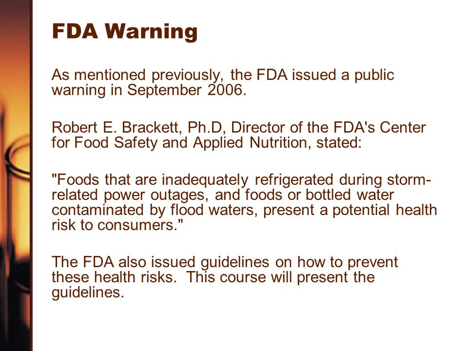 FDA Warning As mentioned previously, the FDA issued a public warning in September 2006. Robert E. Brackett, Ph.D, Director of the FDA's Center for Foo