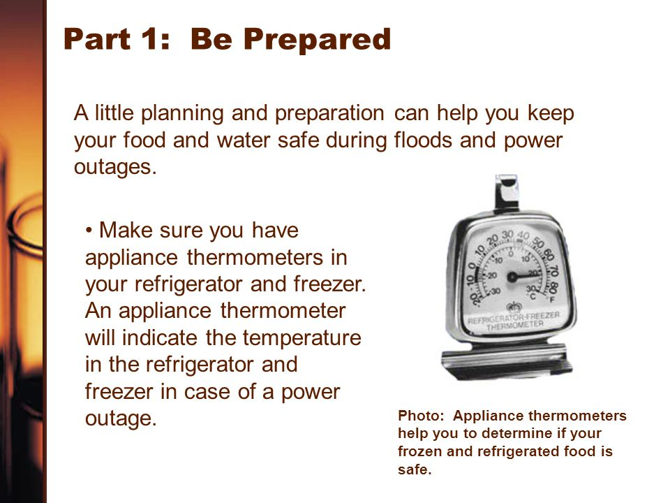 Part 1: Be Prepared Make sure the refrigerator is at or below 40°F.