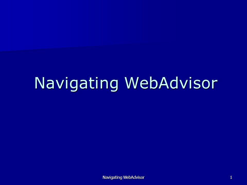 Navigating WebAdvisor32 Continuing through WebAdvisor, we now return to the main menu and select Advisees.