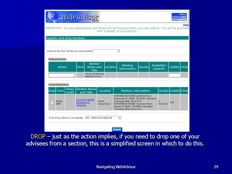 Navigating WebAdvisor29 DROP – just as the action implies, if you need to drop one of your advisees from a section, this is a simplified screen in which to do this.