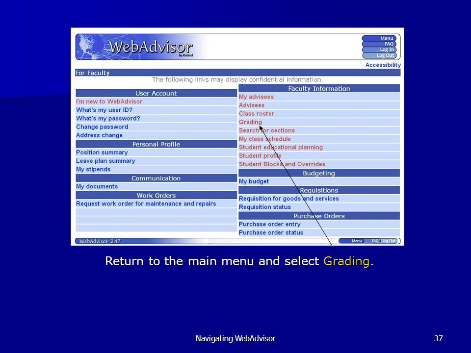 Navigating WebAdvisor37 Return to the main menu and select Grading.