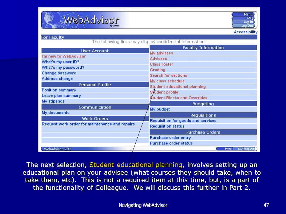 Navigating WebAdvisor47 The next selection, Student educational planning, involves setting up an educational plan on your advisee (what courses they should take, when to take them, etc).
