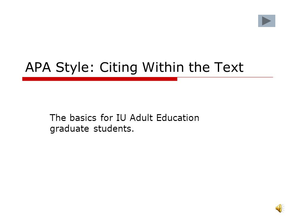APA Style: Citing Within the Text The basics for IU Adult Education graduate students.