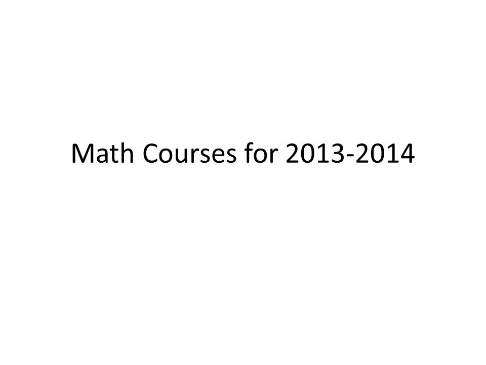 Math Courses for 2013-2014