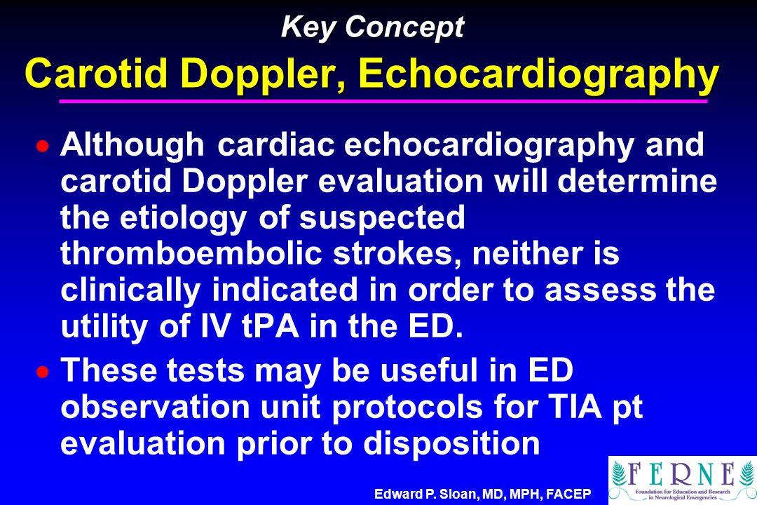 Edward P. Sloan, MD, MPH, FACEP Key Concept Carotid Doppler, Echocardiography  Although cardiac echocardiography and carotid Doppler evaluation will