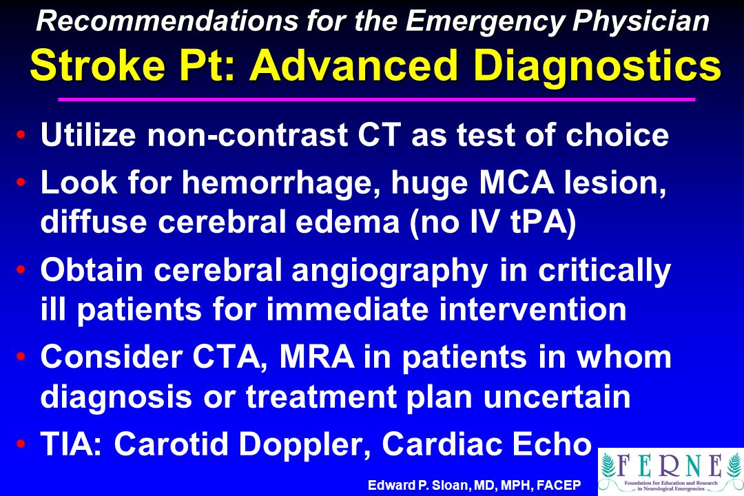 Edward P. Sloan, MD, MPH, FACEP Recommendations for the Emergency Physician Stroke Pt: Advanced Diagnostics Utilize non-contrast CT as test of choice