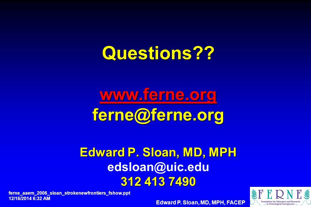 Questions?? www.ferne.org ferne@ferne.org Edward P. Sloan, MD, MPH 312 413 7490 Questions?? www.ferne.org ferne@ferne.org Edward P. Sloan, MD, MPH eds
