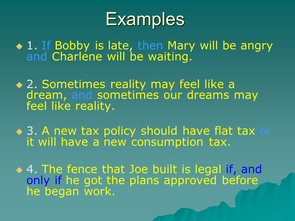 Examples   1. If Bobby is late, then Mary will be angry and Charlene will be waiting.