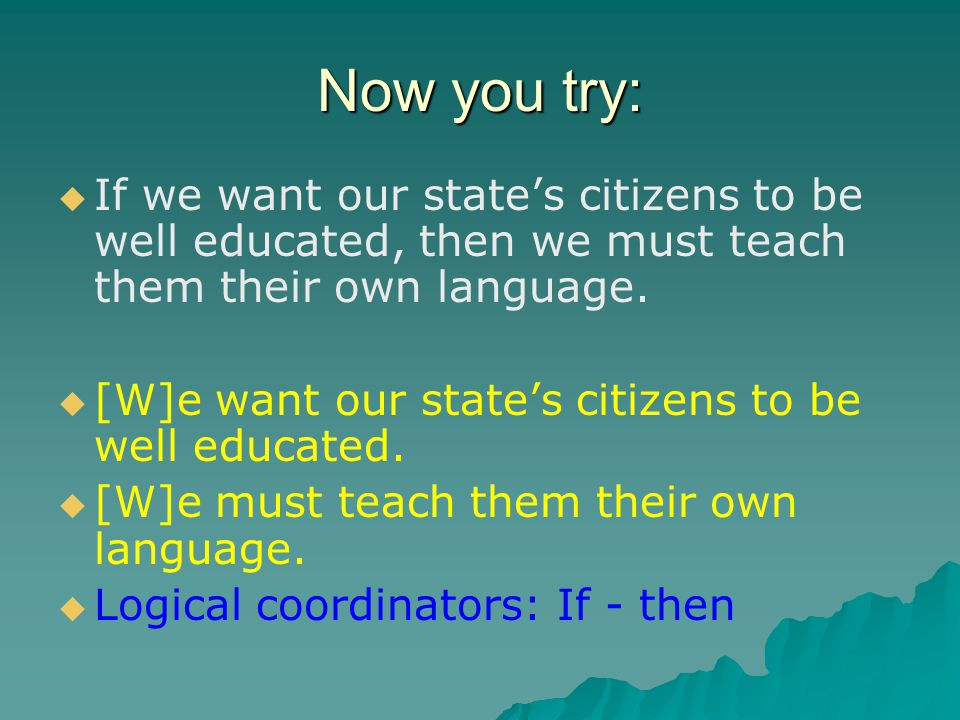 Now you try:   If we want our state's citizens to be well educated, then we must teach them their own language.