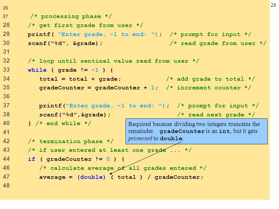 26 27 /* processing phase */ 28 /* get first grade from user */ 29 printf(