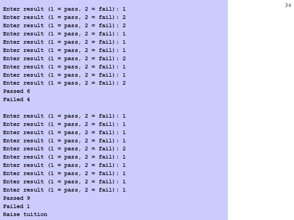34 Enter result (1 = pass, 2 = fail): 1 Enter result (1 = pass, 2 = fail): 2 Enter result (1 = pass, 2 = fail): 1 Enter result (1 = pass, 2 = fail): 2