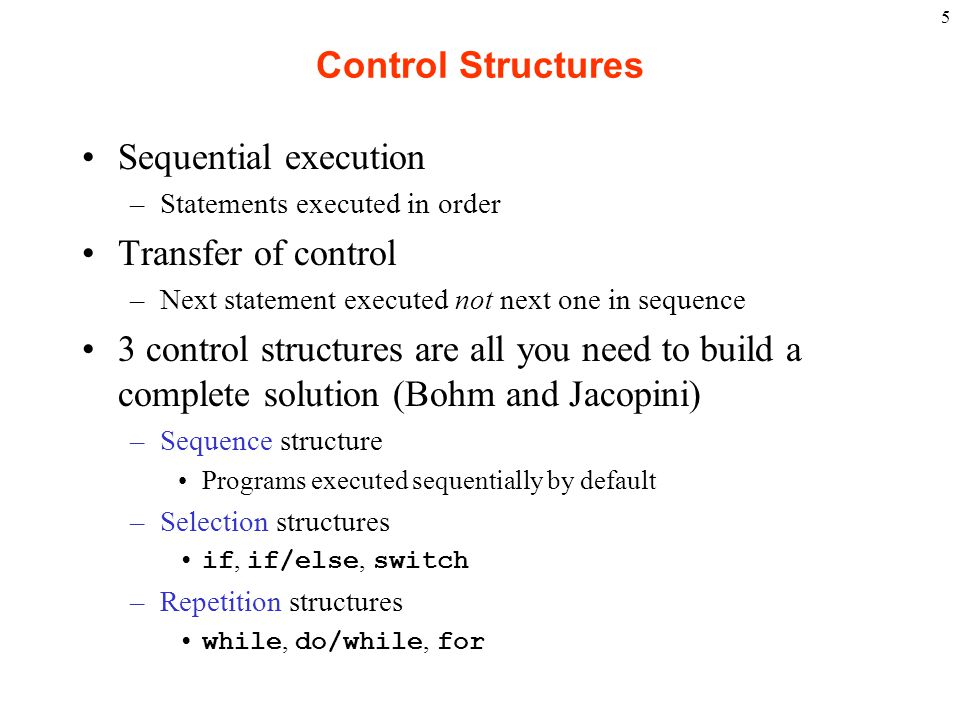 5 Control Structures Sequential execution –Statements executed in order Transfer of control –Next statement executed not next one in sequence 3 contro