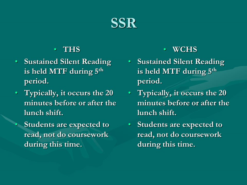 SSR THSTHS Sustained Silent Reading is held MTF during 5 th period.Sustained Silent Reading is held MTF during 5 th period.