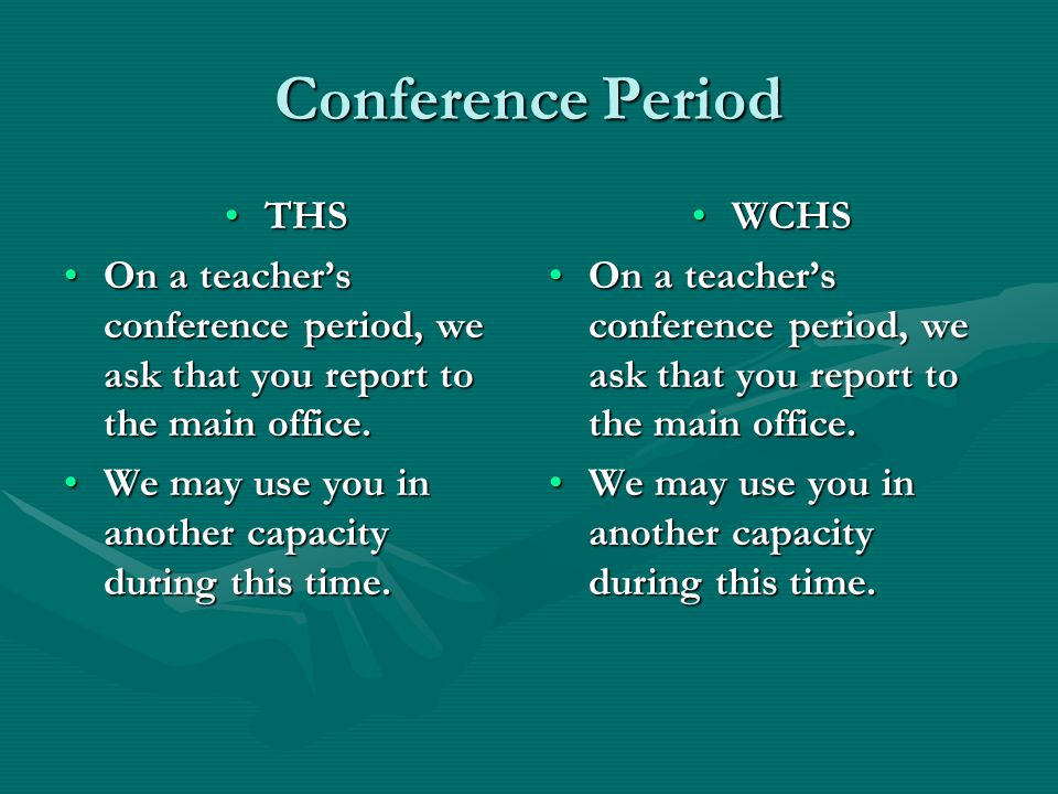 Conference Period THSTHS On a teacher's conference period, we ask that you report to the main office.On a teacher's conference period, we ask that you report to the main office.