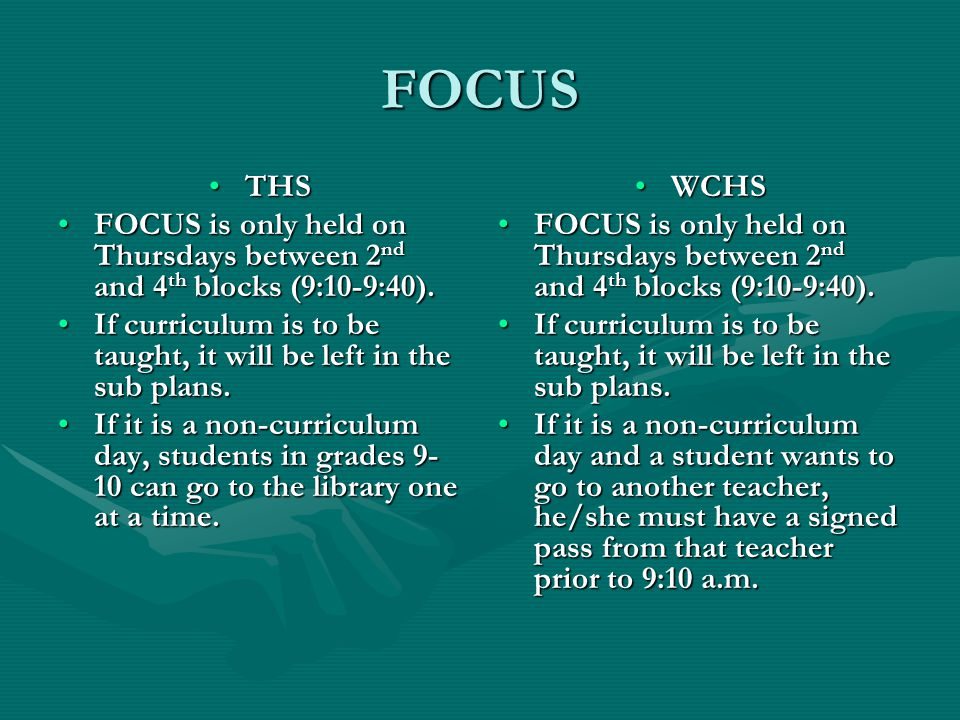 FOCUS THSTHS FOCUS is only held on Thursdays between 2 nd and 4 th blocks (9:10-9:40).FOCUS is only held on Thursdays between 2 nd and 4 th blocks (9:10-9:40).