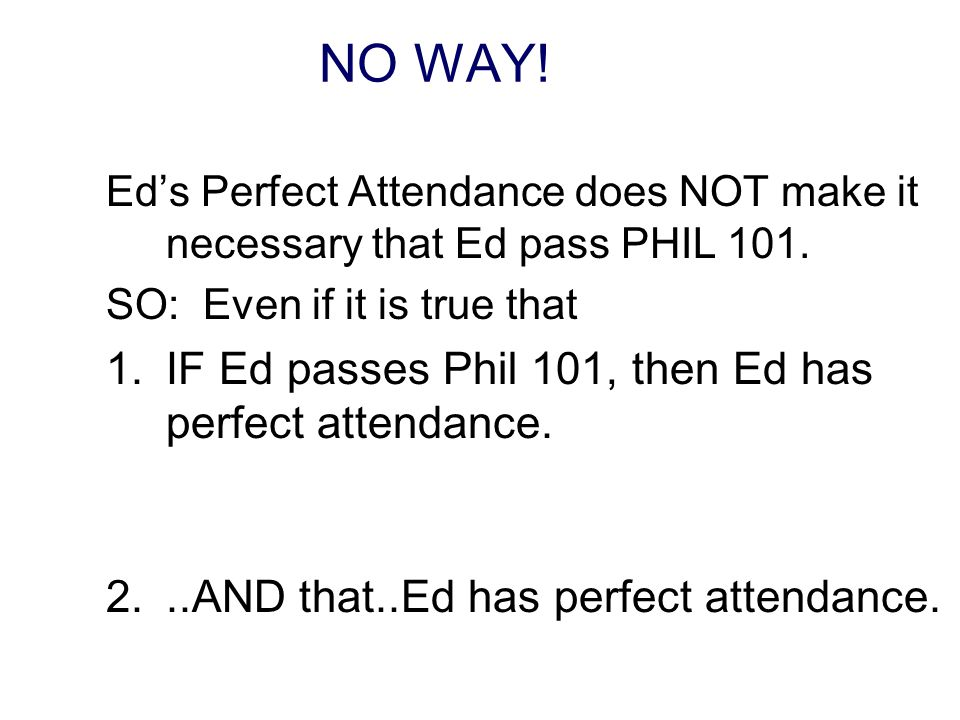 NO WAY. Ed's Perfect Attendance does NOT make it necessary that Ed pass PHIL 101.