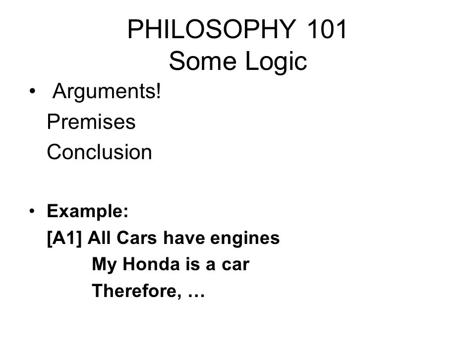 PHILOSOPHY 101 Some Logic Arguments.