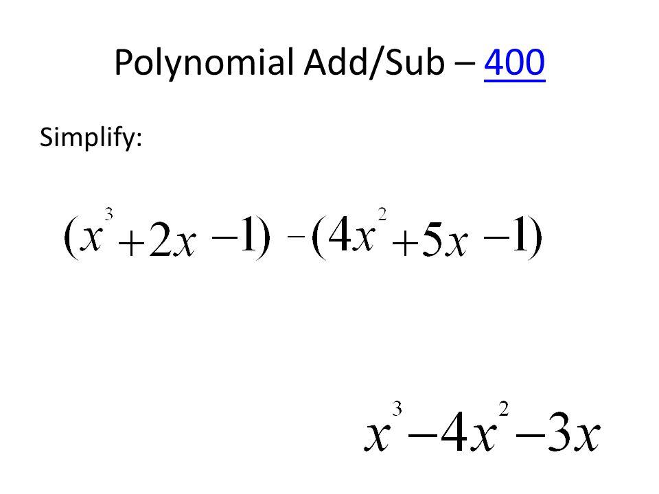 Polynomial Add/Sub – 400400 Simplify: