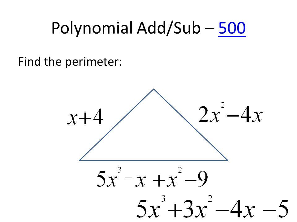 Polynomial Add/Sub – 500500 Find the perimeter: